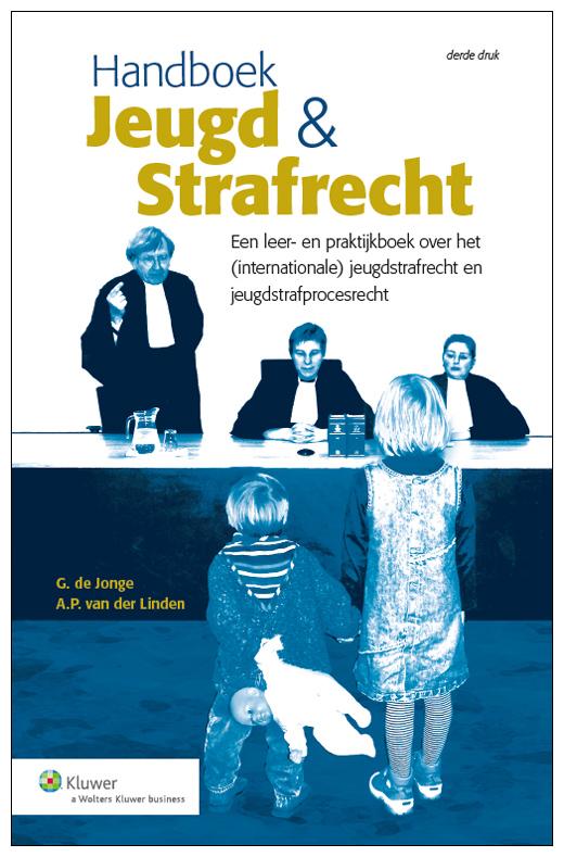 Handboek Jeugd en Strafrecht Handleiding voor zowel het onderwijs als de rechtspraktijk met achtergronden, omvang en aanpak van de jeugdcriminaliteit in Nederland. Met een apart hoofdstuk over het jeugdprivaatrecht.