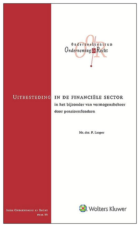 Uitbesteding in de financiële sector Dit boek is bestemd voor iedereen die in de praktijk of wetenschap te maken heeft met financieelrechtelijke of pensioenrechtelijke uitbestedingsregels.