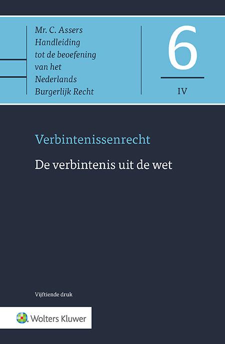 Asser 6-IV De verbintenis uit de wet Met de 15e editie van dit Asser-deel beschikt u over het toonaangevende commentaar op de onrechtmatige daad, de zaakwaarneming, de onverschuldigde betaling en de ongerechtvaardigde verrijking. De publicatie geldt sinds jaar en dag als de belangrijkste kennisbron van de heersende rechtsopvattingen in civielrechtelijk Nederland.