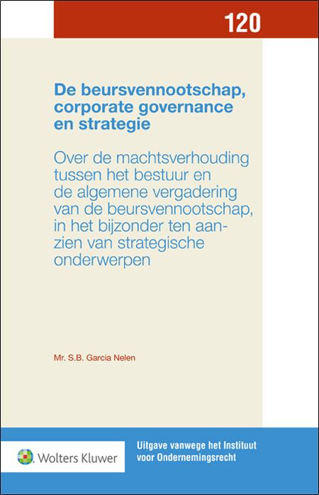 De beursvennootschap, corporate governance en strategie <span>Hoe is de machtsverhouding tussen het bestuur en de algemene vergadering tot stand gekomen? Wat is in de huidige tijd de uitwerking van deze verhouding op strategische besluiten? Deze uitgave bevat een grondige analyse van vraagstukken zoals deze, met een scherp oog voor de praktijk.</span>