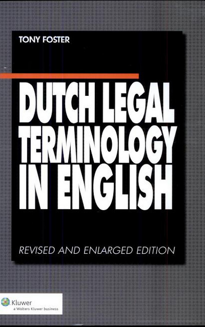 Dutch Legal Terminology in English Ever since its first publication, Tony Foster's Dutch Legal Terminology in English has proven an invaluable desk reference tool for students of law, legal academics and practitioners alike.