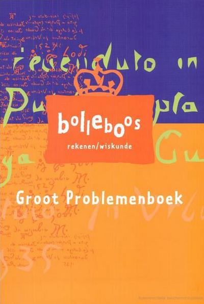 Groot Problemenboek Het Groot Problemenboek is een verzameling van 90 inspirerende en leuke problemen die in het Bolleboos-project aan de orde zijn geweest. (geschikt voor groep 6 t/m 8)