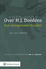 Over H.J. Doedens: Een intrigerende fiscalist Uitgave over annotator Doedens opgedragen aan mr. Cees Schaap ter gelegenheid van zijn afscheid als raadsheer in de Hoge Raad der Nederlanden en als redactielid van BNB.